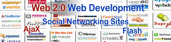 Web 2.0 Development, Ajax, Flash, Social networking